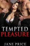MENAGE: Tempted Pleasure (Threesome Alpha Male MMF) (New Adult Contemporary Short Stories) - Jane Price