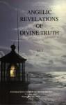 Angelic Revelations of Divine Truth, Volume I - James E. Padgett