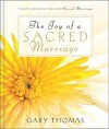 The Joy of a Sacred Marriage: Insights and Reflections from Sacred Marriage - Gary L. Thomas