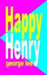 Happy Henry - George Lee