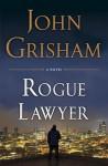 Rogue Lawyer - John Grisham, Mark Deakins