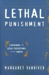 Lethal Punishment: Lynchings and Legal Executions in the South - Margaret Vandiver