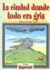 La Ciudad Donde Todo Era Gris - Liliana Cinetto