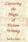 Capturing the Magic of Fiction Writing - Jack Creed, Tom Parks
