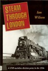 Steam Through London: A CNR Mainline Division Point in the 1950s - Ian Wilson