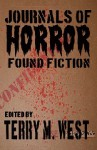 Journals of Horror: Found Fiction - P.D. Cacek, Terry M. West, Christopher Alan Broadstone, Robert Holt, Todd Keisling, Lori R. Lopez, John Ledger, Robert C. McGough, Michael Seese, Darryl Dawson, Mark Paul Jacobs, Wesley Thomas, Erik Gustafson, D.J. Tyrer, Jeff O'Brien, Michael Thomas-Knight, Glenn Rol