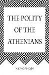 The Polity of the Athenians - Xenophon