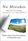 No Mistakes!: How You Can Change Adversity Into Abundance - Healtherash Amara, Sunny Dawn Johnston, Madisyn Taylor