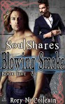 Blowing Smoke: Book Five in the SoulShares Series - Rory Ni Coileain