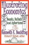 Illustrating Economics: Beasts, Ballads and Aphorisms - Kenneth E. Boulding, Richard P. Beilock