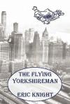 The Flying Yorkshireman - Eric Knight