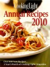 Cooking Light Annual Recipes 2010: Every Recipe...A Year's Worth of Cooking Light Magazine - Cooking Light Magazine