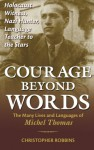 Courage Beyond Words: Holocaust Witness, Nazi Hunter, Language Teacher to the Stars: The Many Lives and Languages of Michel Thomas - Christopher Robbins