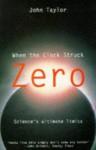 When the Clock Struck Zero: Science's Ultimate Limits - John Gerald Taylor