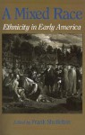 A Mixed Race: Ethnicity in Early America - Frank Shuffelton