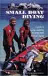 Small Boat Diving: A Guide to Buying, Outfitting, and Using Small Boats for Diving - Steven M. Barsky