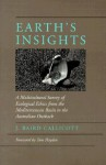 Earth's Insights: A Multicultural Survey of Ecological Ethics from the Mediterranean Basin to the Australian Outback - J. Baird Callicott, Tom Hayden