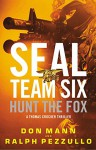 SEAL Team Six: Hunt the Fox - Don Mann, Ralph Pezzullo