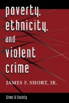 Poverty, Ethnicity, And Violent Crime - James F. Short Jr.