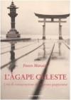 L'àgape celeste: I riti di consacrazione del sovrano giapponese - Fosco Maraini
