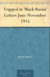 Trapped in 'Black Russia' Letters June-November 1915 - Ruth Pierce