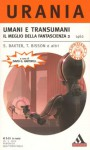 Umani e transumani - Il meglio della fantascienza 2 - David G. Hartwell, Geoff Ryman, Brian Michael Stableford, Michael Swanwick, Barry Nathaniel Malzberg, Lucy Sussex, Roberto Marini, Terry Bisson, Chris Lawson, Mary Soon Lee, Fred Lerner, Curt Wohleber, G. David Nordley, Chris Beckett, Stephen Baxter