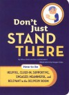 Don't Just Stand There: How to Be Helpful, Clued-In, Supportive, Engaged & Relevant in the Delivery Room - Elissa Stein, Beegee Tolpa