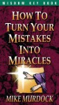 How to Turn Your Mistakes Into Miracles - Mike Murdock