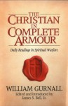 The Christian in Complete Armour: Daily Readings in Spiritual Warfare - William Gurnall, Bell, Jr., James S.