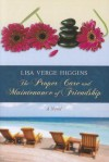 The Proper Care and Maintenance of Friendship - Lisa Verge Higgins
