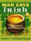The Man Cave Irish Cookbook: How To Make A Traditional Irish Breakfast In The Man Cave - Matt Thompson