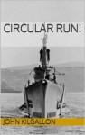 Circular Run! - John Kilgallon