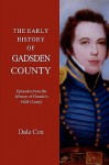 The Early History of Gadsden County: Episodes from the History of Florida's Fifth County - Dale Cox