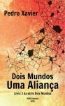 Dois mundos Uma aliança - Pedro Xavier