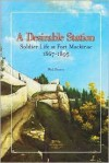 A Desirable Station: Soldier Life At Fort Mackinac, 1867 1895 - Phil Porter