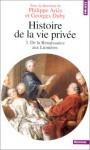 Histoire de la vie privée. Tome III. De la Renaissance aux Lumières - Philippe Ariès, Arlette Farge, Jean-Louis Flandrin, Madeleine Foisil