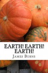 Earth ! Earth ! Earth ! (The Poetry of James Burns Book 9) - James Burns