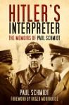 Hitler's Interpreter: The Memoirs of Paul Schmidt - Paul Schmidt, Roger Moorhouse