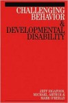 Challenging Behavior and Developmental Disability - Jeff Sigafoos, Michael Arthur