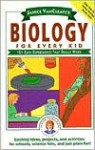 Janice VanCleave's Biology for Every Kid: 101 Easy Experiments That Really Work - Janice VanCleave, Janice Van Cleave
