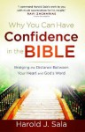 Why You Can Have Confidence in the Bible: Bridging the Distance Between Your Heart and God's Word - Harold J. Sala