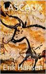 LASCAUX: AN INSIGHT INTO THE EARLY ART OF MAN (Art History 201) - Erik Hansen, M.D. Jones