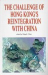 The Challenge of Hong Kong's Reintegration with China - Ming K. Chan