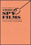Encyclopedia Of American Spy Films - Larry Langman, David Ebner