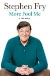 More Fool Me : a Memoir - Stephen Fry