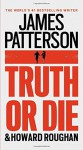 Truth or Die - James Patterson, Howard Roughan