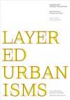 Layered Urbanisms: Gregg Pasquarelli / Galia Solomonoff / Mario Gooden - Nina Rappaport, Marie Arana