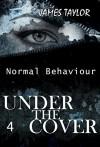 MYSTERY: Under the covers - Normal Behavior: (Mystery, Suspense, Thriller, Suspense Thriller, Murder) (Additional book included) (Suspense Thriller Mystery, Serial Killer, crime) - James Taylor