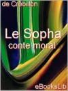 Le Sopha: Conte Moral - Claude-Prosper Jolyot de Crébillon