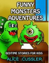 Bedtime Stories For Kids! Funny Monsters Adventures: Short Stories Picture Book: Monsters for Kids (Funny Monster Bedtime Stories Collection for Children Ages 4-8 Book 3) - Alice Cussler